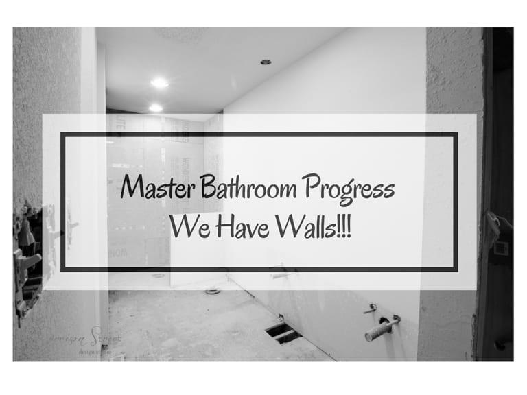 Master Bathroom Progress – We Have Walls!!!
